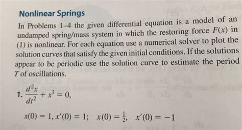 Solved: Nonlinear Springs In Problems 1-4 The Given Differ